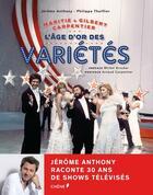 Couverture du livre « Maritie & Gilbert Carpentier ou l'âge d'or des variétés » de Philippe Thuillier et Jerome Anthony aux éditions Chene