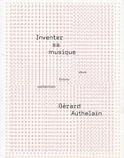 Couverture du livre « Inventer sa musique » de Gerard Authelain aux éditions Momeludies