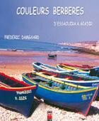 Couverture du livre « Couleurs berbères, d'Essaouira à Agadir » de Frederic Damgaard aux éditions Eddif Maroc