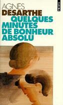 Couverture du livre « Quelques minutes de bonheur absolu » de Agnes Desarthe aux éditions Points