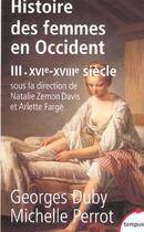 Couverture du livre « L'histoire des femmes en Occident t.3 ; du XVIe au XVIIIe siècle » de Georges Duby aux éditions Tempus/perrin