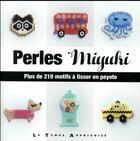 Couverture du livre « Perles miyuki ; plus de 210 motifs à tisser en peyote » de Lulu And The Little aux éditions Le Temps Apprivoise