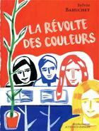 Couverture du livre « La révolte des couleurs » de Laurent Corvaisier et Sylvie Bahuchet aux éditions Actes Sud-papiers