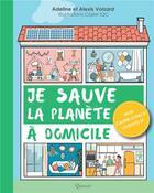 Couverture du livre « Je sauve la planète à domicile ; mon cahier-coach Laudato Si' » de Adeline Voizard et Alexis Voizard et Claire S2c aux éditions Quasar