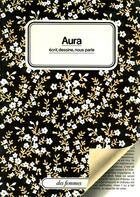 Couverture du livre « Aura écrit, dessine, nous parle » de Aura Cesari aux éditions Des Femmes