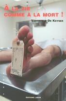 Couverture du livre « A La Vie A La Mort » de De Keyser aux éditions Labor Sciences Humaines