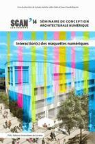 Couverture du livre « Interactions des maquettes numériques ; scan 14 : séminaire de conception architecturale numérique » de Sylvain Kubicki et Gilles Halin et Jean-Claude Bignon aux éditions Pu De Nancy