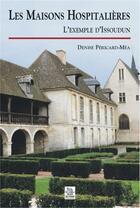 Couverture du livre « Les maisons hospitalières l'exemple d'Issoudun » de Denise Pericard-Mea aux éditions Editions Sutton