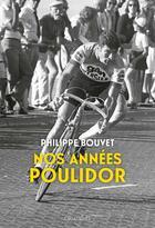 Couverture du livre « Nos années Poulidor » de Philippe Bouvet aux éditions Des Equateurs