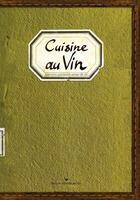Couverture du livre « Cuisine au vin » de Gateau et Ezgulian aux éditions Les Cuisinieres