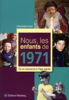Couverture du livre « NOUS, LES ENFANTS DE ; nous, les enfants de 1971 » de Gwenaelle Aznar aux éditions Wartberg