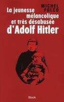 Couverture du livre « La jeunesse mélancolique et très désabuséee d'Adolf Hitler » de Michel Folco aux éditions Stock