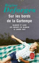 Couverture du livre « Sur les bords de la Gartemps ; Blanche et Lucie ; les enfants de Blanche ; le cahier volé » de Regine Deforges aux éditions Lgf