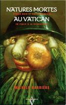 Couverture du livre « Natures mortes au Vatican ; roman noir et gastronomique en Italie à la renaissance » de Michele Barriere aux éditions Agnes Vienot
