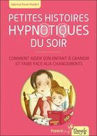 Couverture du livre « Petites histoires hypnotiques du soir ; comment aider son enfant à grandir et faire face aux changements » de Sabrina Feret Hubert aux éditions Dangles