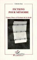 Couverture du livre « Fictions pour mémoire ; Camus, Perec et l'écriture de la Shoah » de Catherine Dana aux éditions L'harmattan