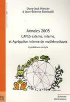 Couverture du livre « Annales 2005 ; capes externe, interne, et agrégation interne de mathématiques ; 6 problèmes corrigés » de Mercier aux éditions Publibook