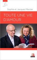 Couverture du livre « Toute une vie d'amour » de Sophie Mercier et Jacques Mercier aux éditions Academia