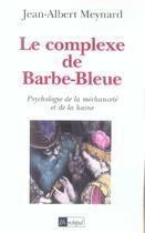 Couverture du livre « Le complexe de barbe-bleue - psychologie de la mechancete et de la haine » de Jean-Albert Meynard aux éditions Archipel