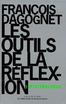 Couverture du livre « Les outils de la réflexion ; épistémologie » de Francois Dagognet aux éditions Empecheurs De Penser En Rond