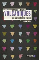 Couverture du livre « Volcaniques ; une anthologie du plaisir » de Leonora Miano aux éditions Memoire D'encrier