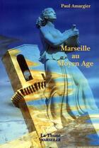 Couverture du livre « Marseille Au Moyen-Age » de Paul Amargier aux éditions La Thune