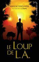 Couverture du livre « Le loup de L.A. » de Maggie Stiefvater aux éditions Black Moon