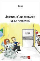 Couverture du livre « Journal D Une Rescapee De La Maternite » de Julou aux éditions Editions Du Net