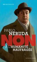 Couverture du livre « Pablo Neruda : non à l'humanité naufragée » de Bruno Doucey et Francois Roca aux éditions Actes Sud Junior