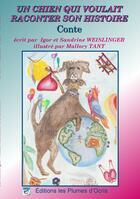 Couverture du livre « Un chien qui voulait raconter son histoire » de Sandrine Weislinger et Igor Weislinger aux éditions Les Plumes D'ocris