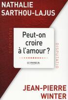 Couverture du livre « Peut-on croire à l'amour ? » de Nathalie Sarthou-Lajus et Jean-Pierre Winter aux éditions Le Passeur