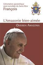 Couverture du livre « L'Amazonie bien aimée ; querida Amazonia » de Pape Francois aux éditions Salvator