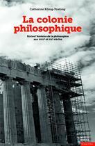 Couverture du livre « La colonie philosophique » de Catherine Konig-Pralong aux éditions Ehess