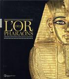 Couverture du livre « L'or des pharaons 2500 d'orfèvrerie dans l'Egypte ancienne » de Collectif aux éditions Hazan