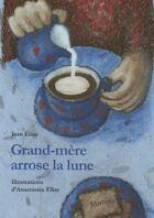 Couverture du livre « Grand-mère arrose la lune » de Jean Elias et Anastassia Elias aux éditions Motus