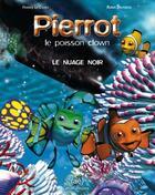 Couverture du livre « Pierrot, le poisson clown ; le nuage noir » de Franck Le Calvez et Robin Delpuech aux éditions Alban