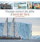 Couverture du livre « Voyage autour du Pôle à bord de Tara » de Vincent Hilaire aux éditions Hachette Tourisme