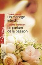 Couverture du livre « Un mariage interdit ; le parfum de la passion » de Yvonne Lindsay et Annette Broadrick aux éditions Harlequin