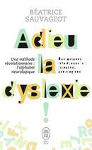 Couverture du livre « Adieu la dyslexie ; une méthode révolutionnaire : l'alphabet neurologique » de Beatrice Sauvageot aux éditions J'ai Lu