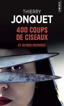 Couverture du livre « 400 coups de ciseaux » de Thierry Jonquet aux éditions Points