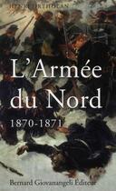 Couverture du livre « L'armée du Nord 1870-1871 » de Henri Ortholan aux éditions Giovanangeli