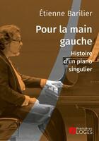 Couverture du livre « Pour la main gauche : histoire d'un piano singulier » de Etienne Barilier aux éditions Premieres Loges