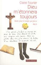 Couverture du livre « Dieu m'étonnera toujours » de Claire Fourier aux éditions Editions Dialogues