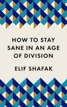 Couverture du livre « HOW TO STAY SANE IN AN AGE OF DIVISION » de Elif Shafak aux éditions Profile Books