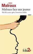 Couverture du livre « Malraux face aux jeunes : Mai 68, avant, après ; entretiens inédit » de Andre Malraux aux éditions Gallimard