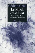 Couverture du livre « Le nord, c'est l'est ; aux confins de la Fédération de Russie » de Cedric Gras aux éditions Libretto