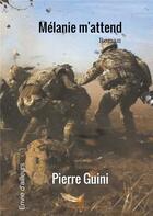 Couverture du livre « Mélanie m'attend » de Pierre Guini aux éditions Le Lys Bleu
