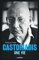 Couverture du livre « Castoriadis, une vie » de Francois Dosse aux éditions La Decouverte