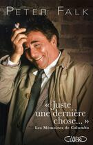 Couverture du livre « Juste une dernière chose ; les mémoires de columbo » de Peter Falk aux éditions Michel Lafon