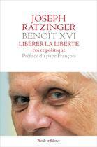 Couverture du livre « Libérer la liberté ; foi et politique » de Benoit Xvi et Joseph Ratzinger aux éditions Parole Et Silence